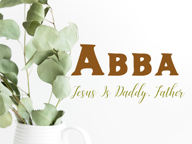 Abba ~ Jesus Is Daddy, Father