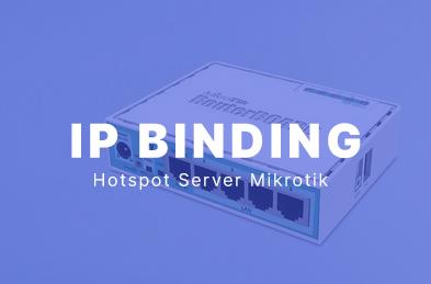 Cara Setting IP Bindings Hotspot Mikrotik Untuk Bypass Access Point