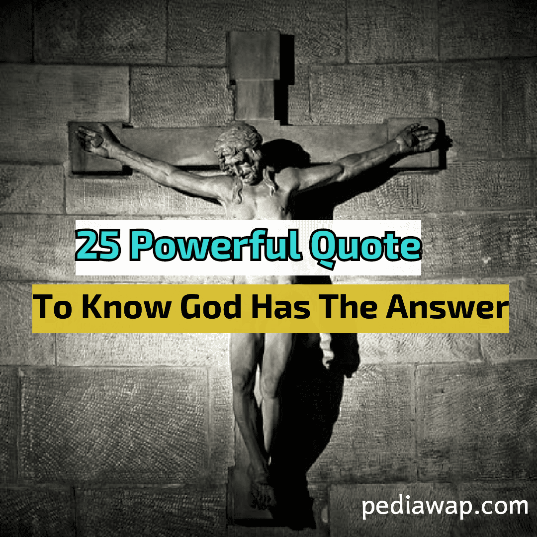 On Knowing God Inspirational Quotes: 25 Inspiring Quotes To Know God Has The Answer