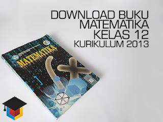 Download Buku Siswa Matematika Kelaas 12 Kurikulum 2013 Ilmu Hexa