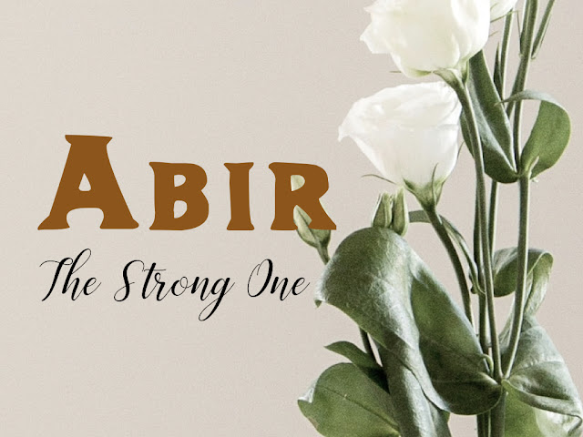 Abir ~ The Strong One