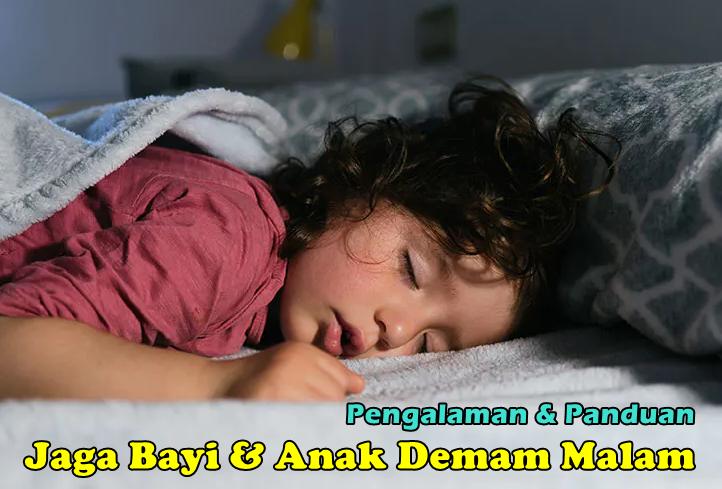 Pengalaman & Panduan Jaga Bayi Demam Malam Hari (Anak Night Fever On Off)