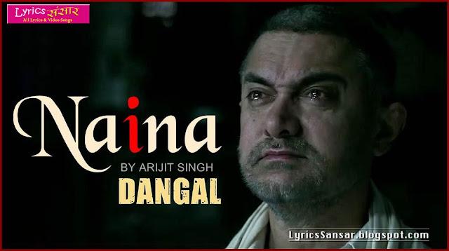 NAINA LYRICS : Dangal | Arijit Singh Feat. Aamir Khan