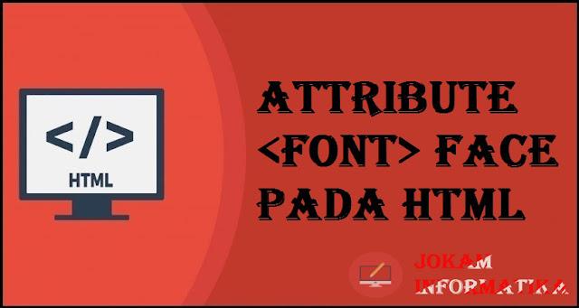 Tagging <font> Face Attribute Pada Bahasa Pemrograman HTML - JOKAM INFORMATIKA