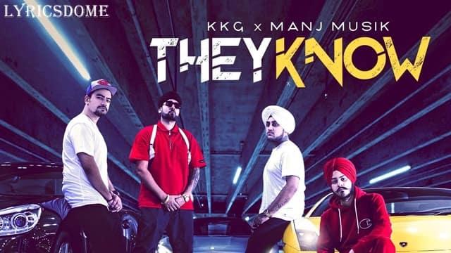 They Know Lyrics - KKG, Manj Musik Ft. Rob C