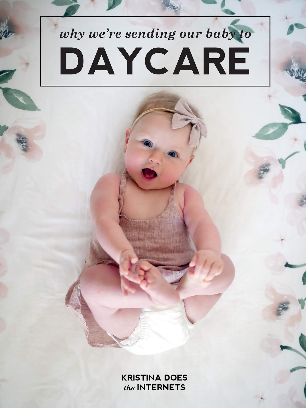 Why we're sending our baby to daycare - Kristina does the Internets