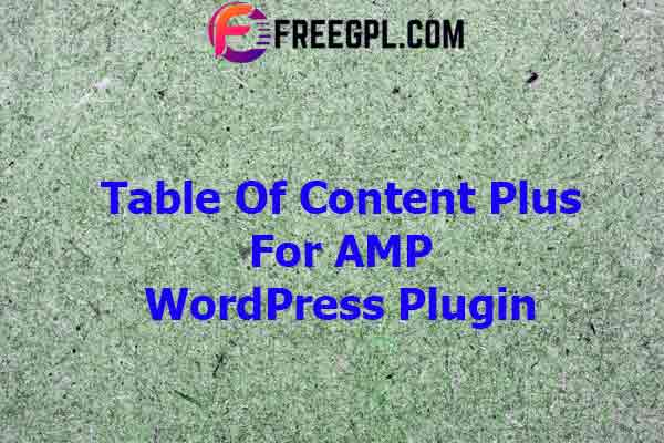 Table Of Content Plus For AMP Nulled Download Free