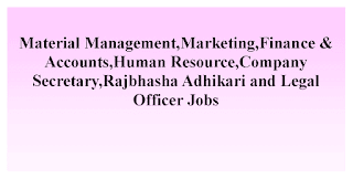 Material Management,Marketing,Finance & Accounts,Human Resource,Company Secretary,Rajbhasha Adhikari and Legal Officer Jobs