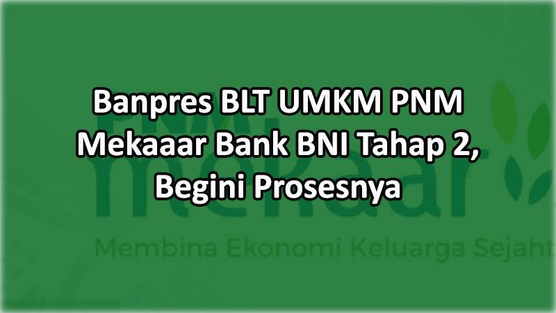 Banpres BLT UMKM PNM Mekaaar Bank BNI Tahap 2, Begini Prosesnya