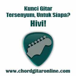 Chord Hivi! Tersenyum Untuk Siapa