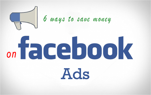 6 ways to save money on facebook ads