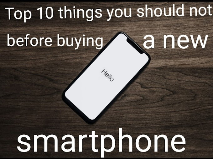 top 10 things you should not ignore before buying a new mobile phone.