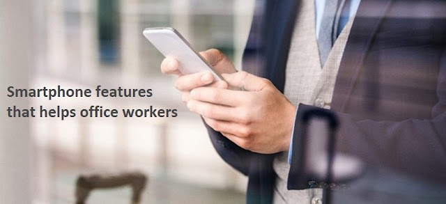 Smartphone Features That Helps Office Workers