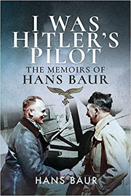 I Was Hitler's Pilot: The Memoirs of Hans Baur