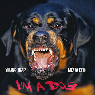 New Video: Young Trap - I'm A Dog Featuring Mizta CEO