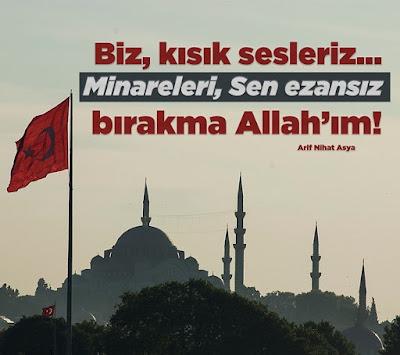 """""""Biz, kısık sesleriz... Minareleri, Sen ezansız bırakma Allah'ım."""" (Arif Nihat Asya), şiir, minare, ezan, bayrak, türk bayrağı, cami, istanbul"""