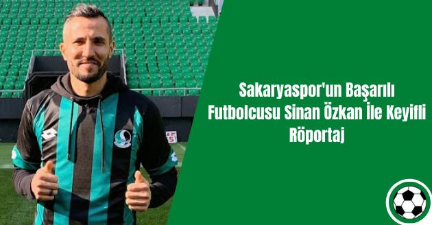 Sakaryaspor'un Başarılı Futbolcusu Sinan Özkan İle Keyifli Röportaj