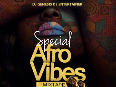 DOWNLOAD MIXTAPE: DJ Genesis De Entertainer - Special Afro Vibes Mixtape