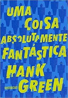 Uma coisa absolutamente fantástica / Hank Green