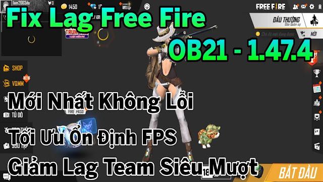 Fix Lag Free Fire OB21 - 1.47.4 Mới Nhất Giảm Lag Team Siêu Mượt Xóa Hiệu Ứng Dư Thừa | HQT LAG FF