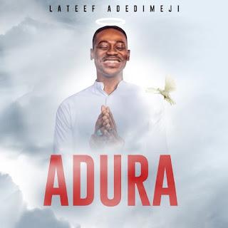 {Music + Video} Lateef Adedimeji – Adura
