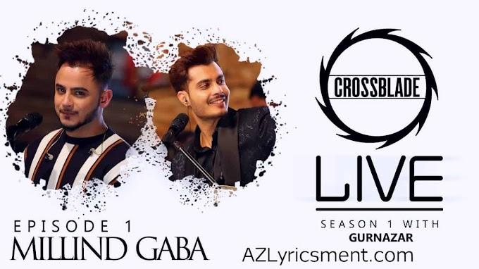 Main Teri Ho Gayi Lyrics By Millind Gaba, Gurnazar | Crossblade Live