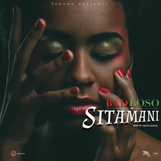 Audio  BadLoso – Sitamani   Download Mp3