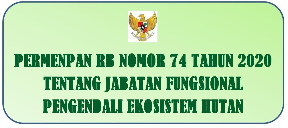 Tentang Jabatan Fungsional Pengendali Ekosistem Hutan PERMENPAN RB NOMOR 74 TAHUN 2020 TENTANG JABATAN FUNGSIONAL PENGENDALI EKOSISTEM HUTAN