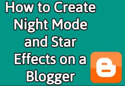How to Create Night Mode and Star Effects on a Blogger Blog