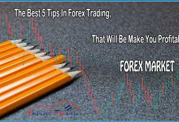 The Best 5 Tips In Forex Trading, That Will Be Make You Profitable