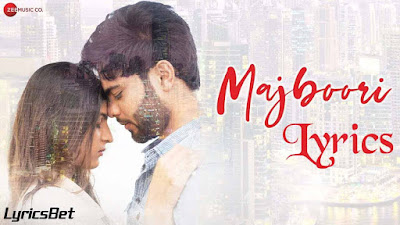 Majboori Lyrics - Raj Jain & Sumedha Karmahe