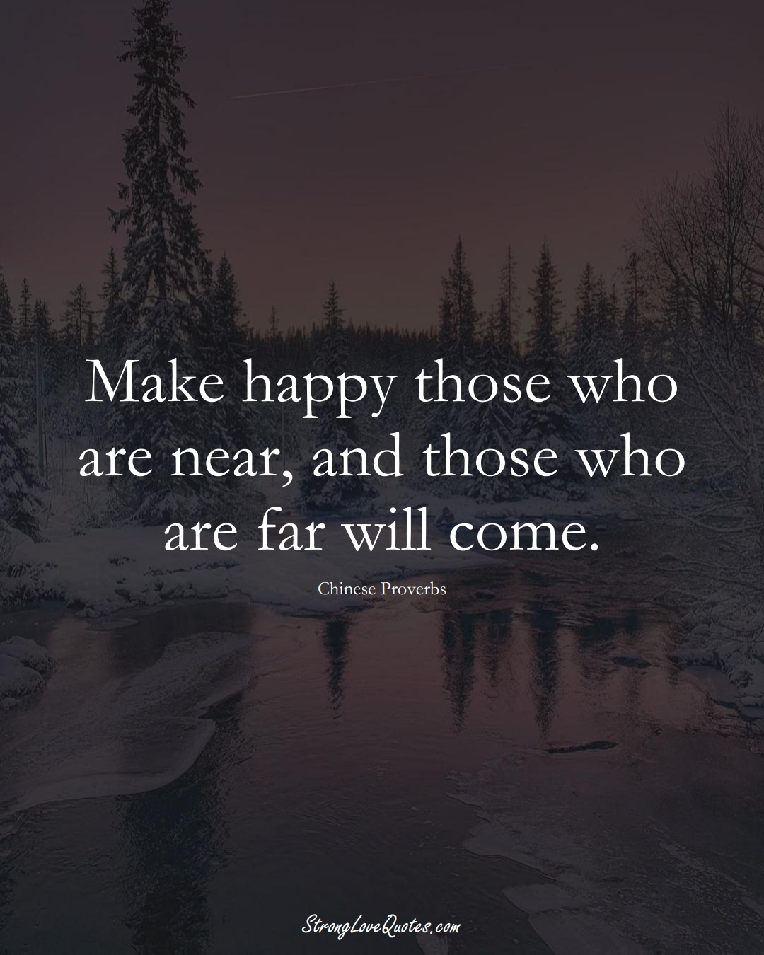 Make happy those who are near, and those who are far will come. (Chinese Sayings);  #AsianSayings