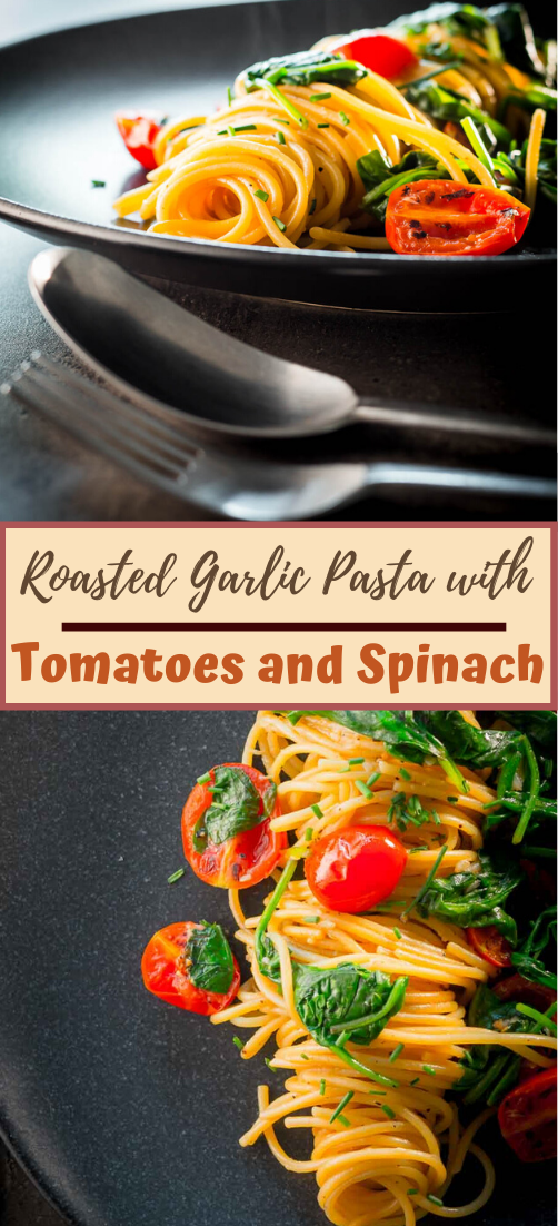 Roasted Garlic Pasta with Tomatoes and Spinach #dinnerrecipe #food #amazingrecipe #easyrecipe