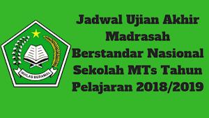 Jadwal Ujian Akhir Madrasah Berstandar Nasional Sekolah MTs Tahun Pelajaran 2018/2019