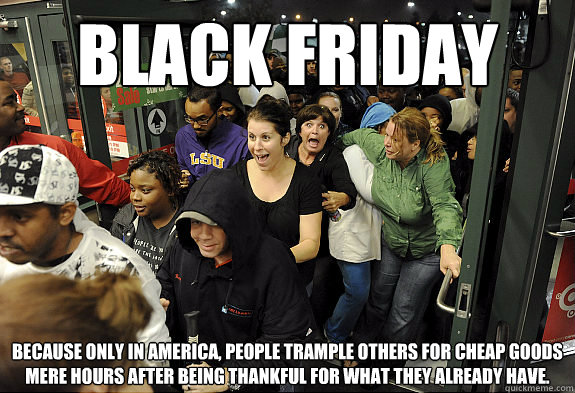 abf60bc5a4532306ce2f9aeeb7667e97554bbfb66832e84da633f9ee16ea9047 the best black friday 2017 memes and america,rebecca and thanks