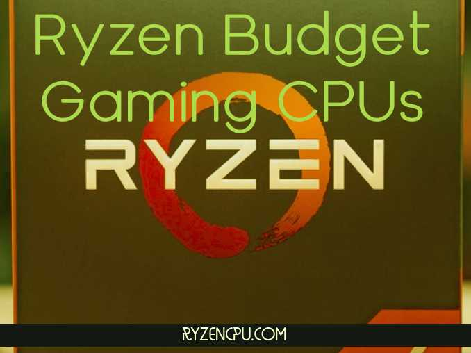 AMD Ryzen Budget CPUs for Gaming