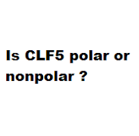 Is CLF5 polar or nonpolar ?
