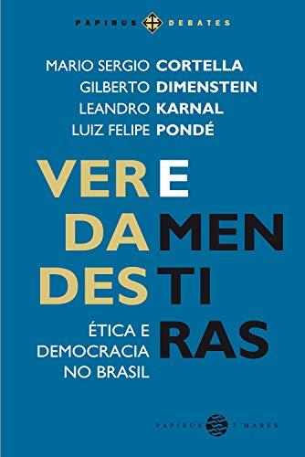 Verdades e mentiras: Ética e democracia no Brasil (Papirus Editora) - Mario Sergio Cortella