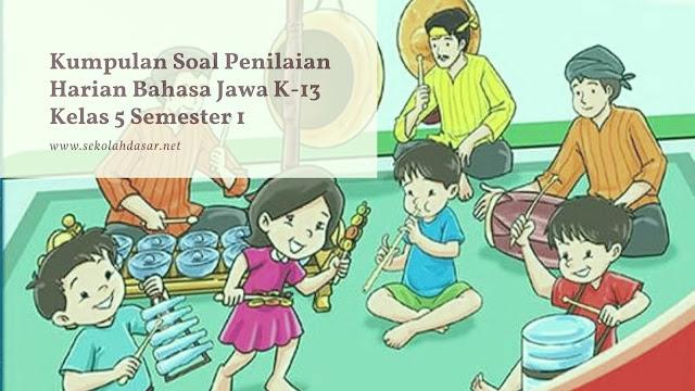 Kumpulan Soal Penilaian Harian Bahasa Jawa K-13 Kelas 5 Semester 1