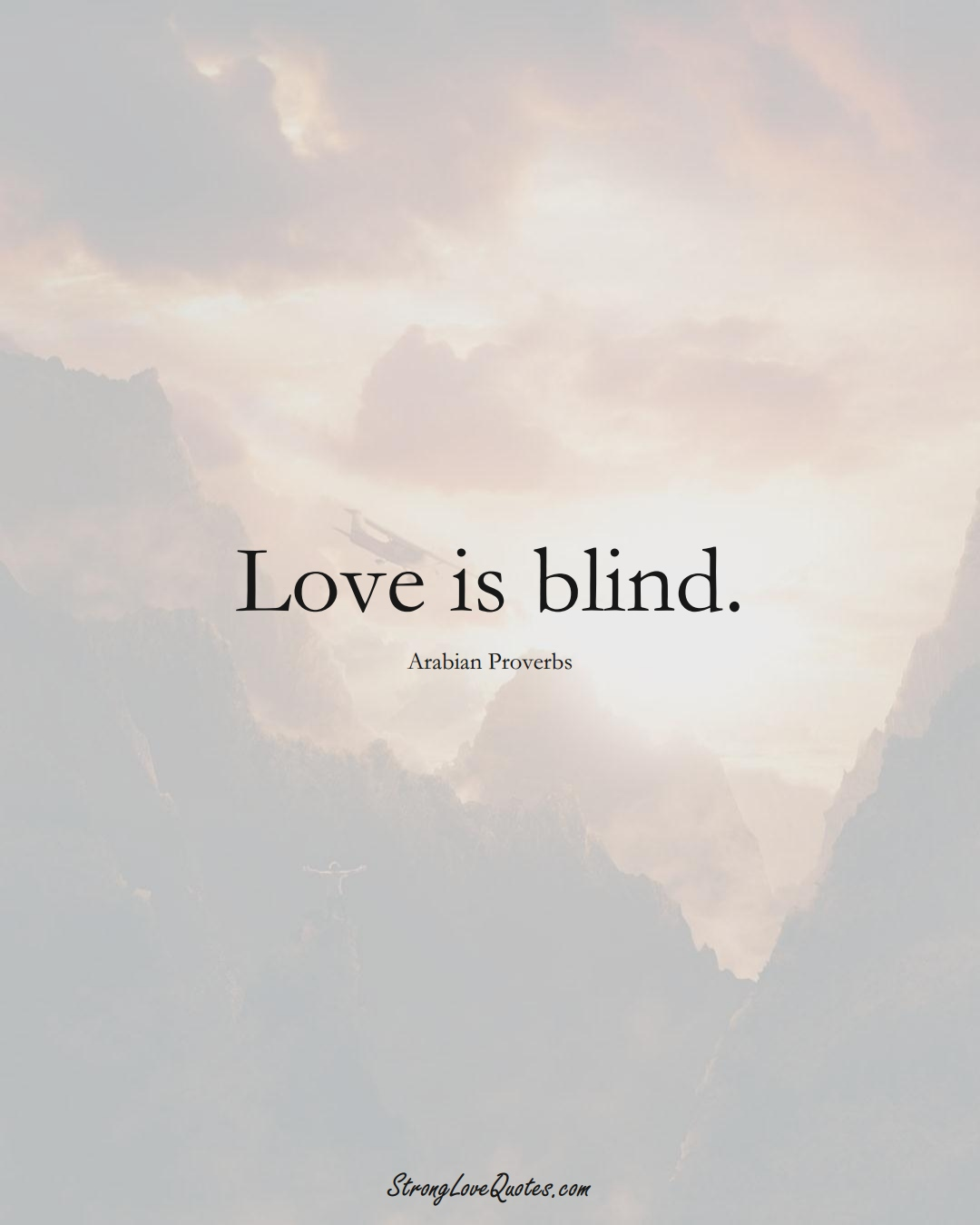 Love is blind. (Arabian Sayings);  #aVarietyofCulturesSayings