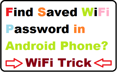 WiFi Trick] How to find saved wifi password in android phone