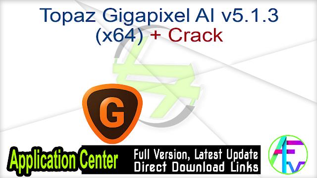 Topaz Gigapixel AI v5.1.3 (x64) + Crack