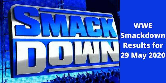 WWE Smackdown Results for 29 May 2020