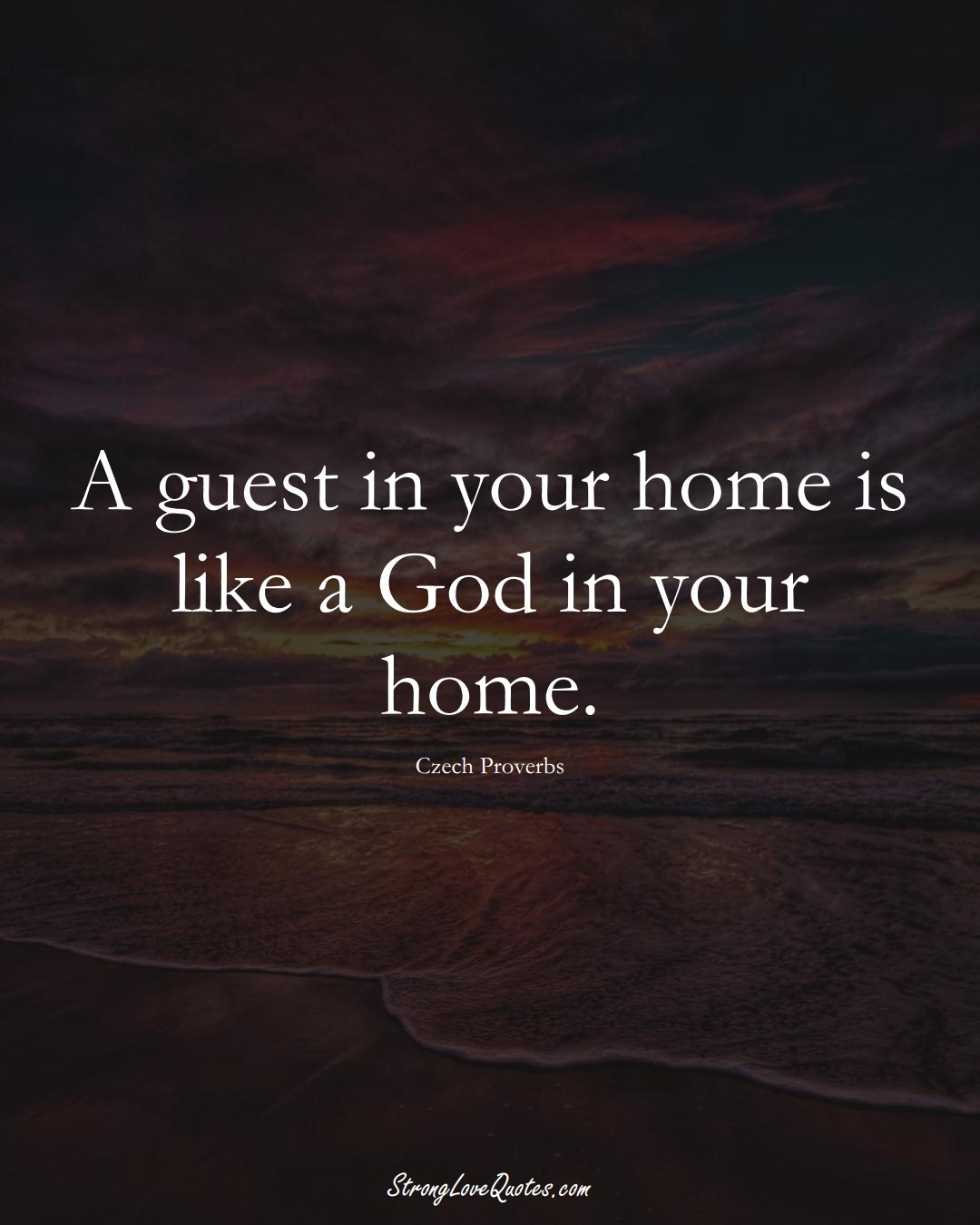 A guest in your home is like a God in your home. (Czech Sayings);  #EuropeanSayings