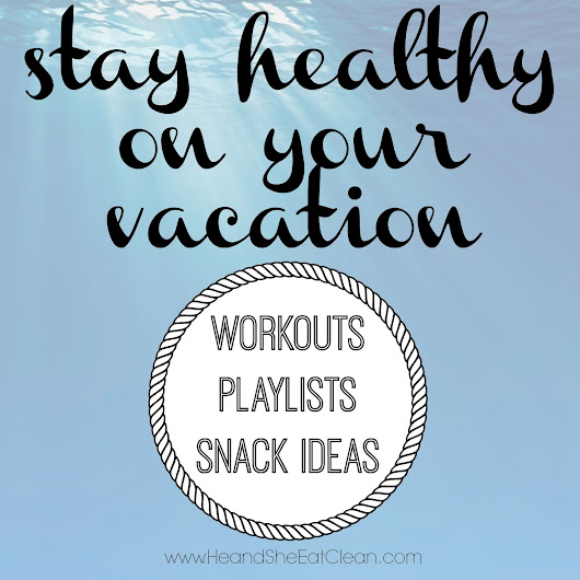 Stay Healthy on Vacation - Beach Trip Ready! ~ He and She Eat Clean