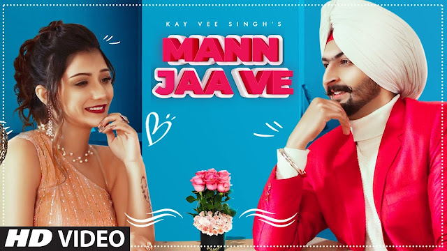 Song  :  Mann Jaa Ve Lyrics Singer  :  Kay Vee Singh Lyrics  :  Ricky Malhi & Kay Vee Singh Music  :  Cheetah Director  :  Sahil Kanda & Sagar Kanda