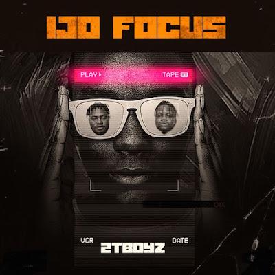 [Music] 2TBoyz – Ijo Focus (Prod. By Ajimovoix)
