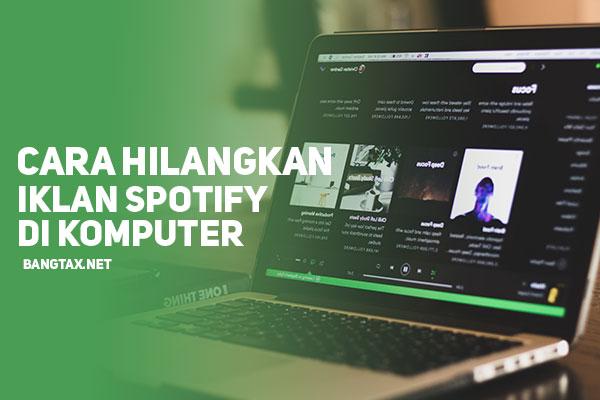 Cara Ampuh Menghilangkan Iklan Di Spotify PC Terbaru