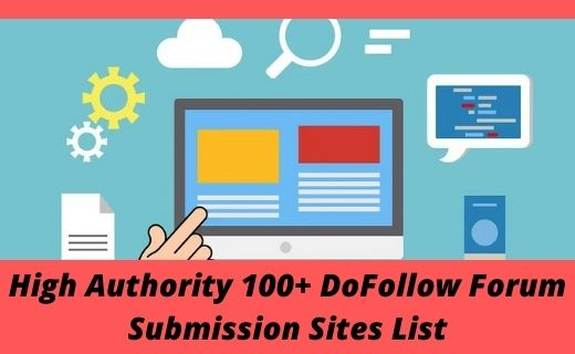High Authority 100+ DoFollow Forum Submission Sites List 2021