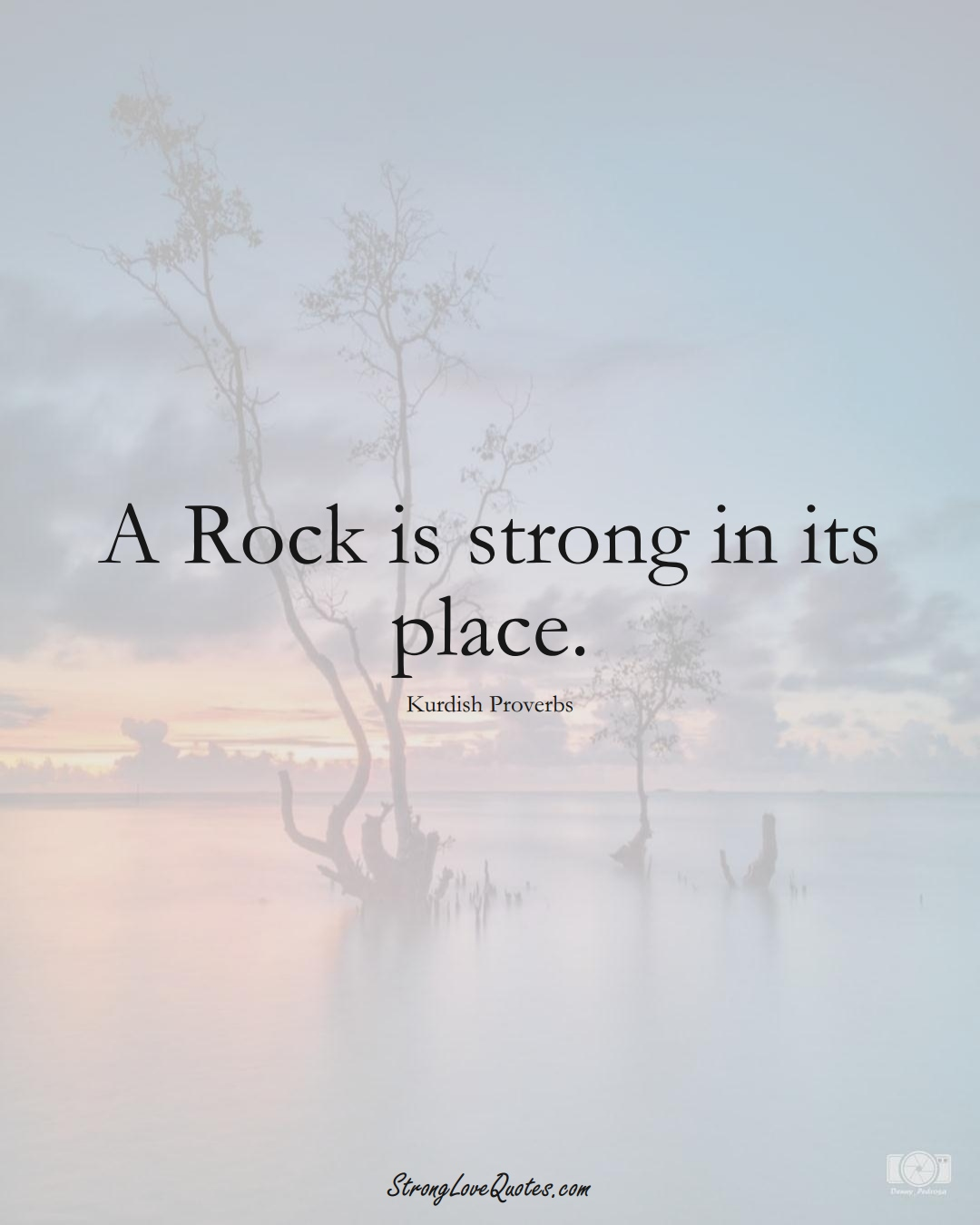 A Rock is strong in its place. (Kurdish Sayings);  #aVarietyofCulturesSayings